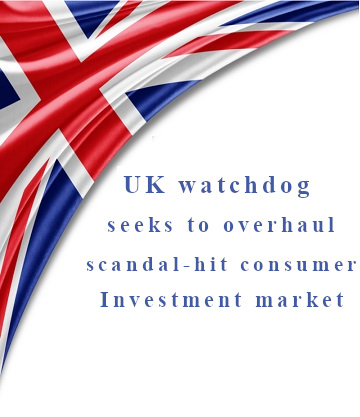 UK watchdog seeks to overhaul scandal-hit consumer investment market