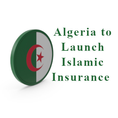 Algeria to launch Islamic insurance, open banks in Africa